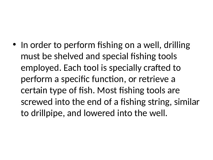 • In order to perform fishing on a well, drilling must be shelved and special