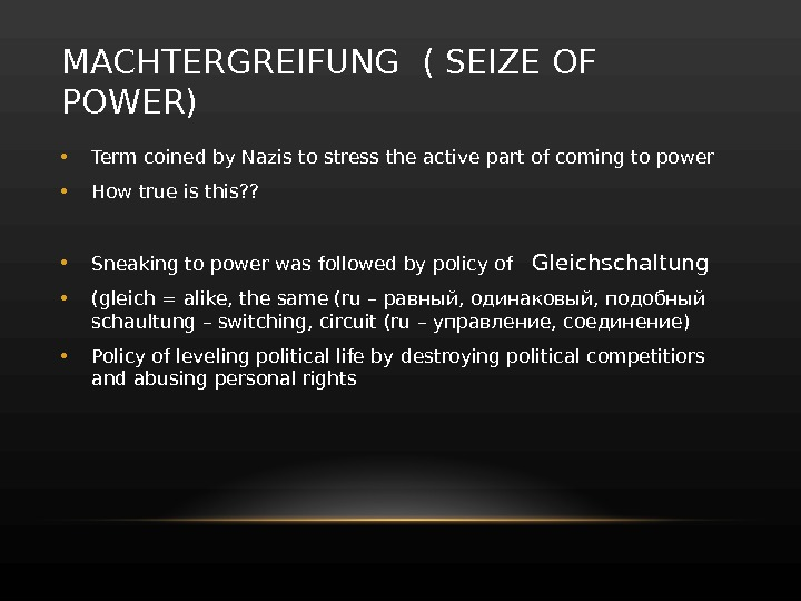 MACHTERGREIFUNG ( SEIZE OF POWER) • Term coined by Nazis to stress the active part of