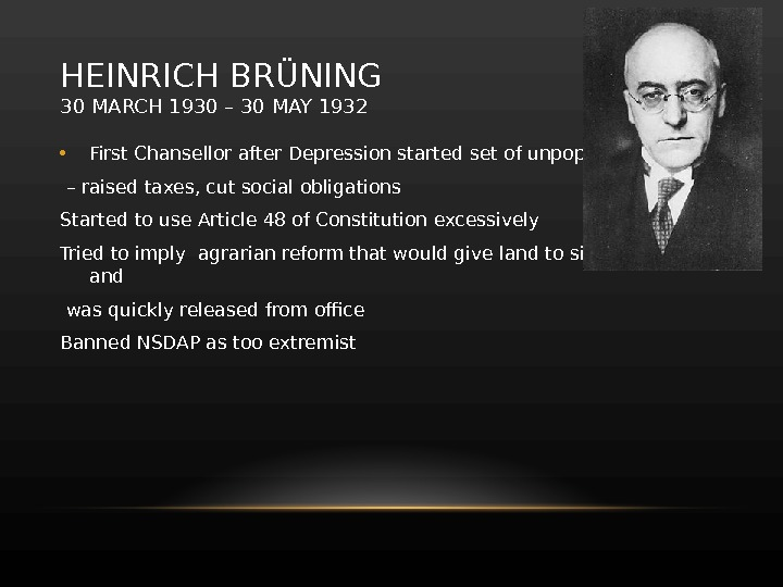 HEINRICH BRÜNING 30 MARCH 1930– 30 MAY 1932 • First Chansellor after Depression started set of