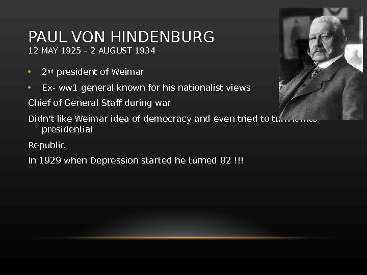 PAUL VON HINDENBURG 12 MAY 1925– 2 AUGUST 1934 • 2 nd president of Weimar •