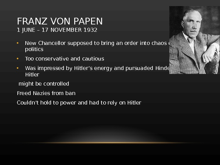 FRANZ VON PAPEN 1 JUNE– 17 NOVEMBER 1932 • New Chancellor supposed to bring an order
