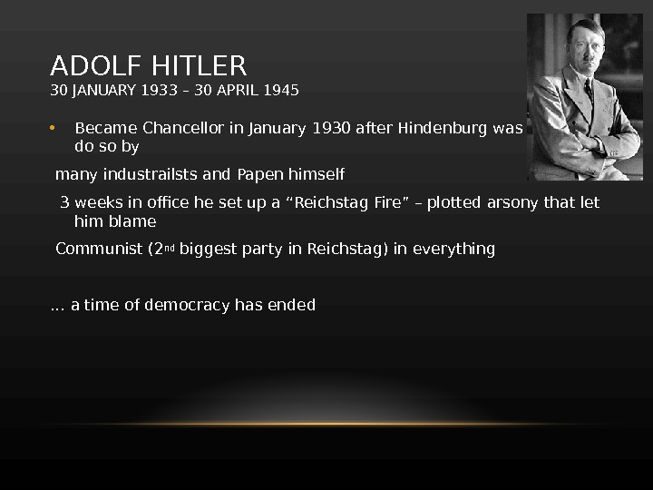 ADOLF HITLER 30 JANUARY 1933 – 30 APRIL 1945 • Became Chancellor in January 1930 after