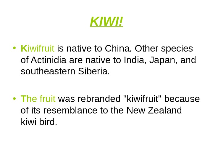 KIWI! • K iwifruit is native to China. Other species of Actinidia are native to India,