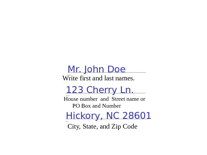 Write first and last names. _________________________________ ___Mr. John Doe 123 Cherry Ln. _________________________________ ___