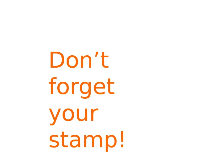 Don't forget your stamp!
