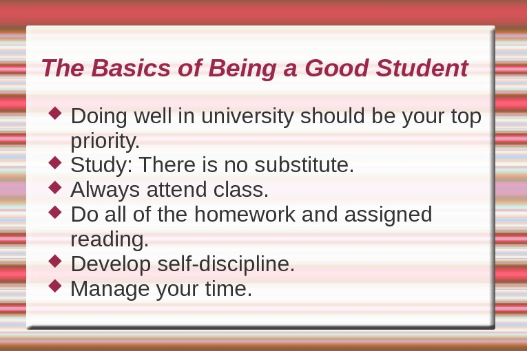 The Basics of Being a Good Student Doing well in university should be your top priority.
