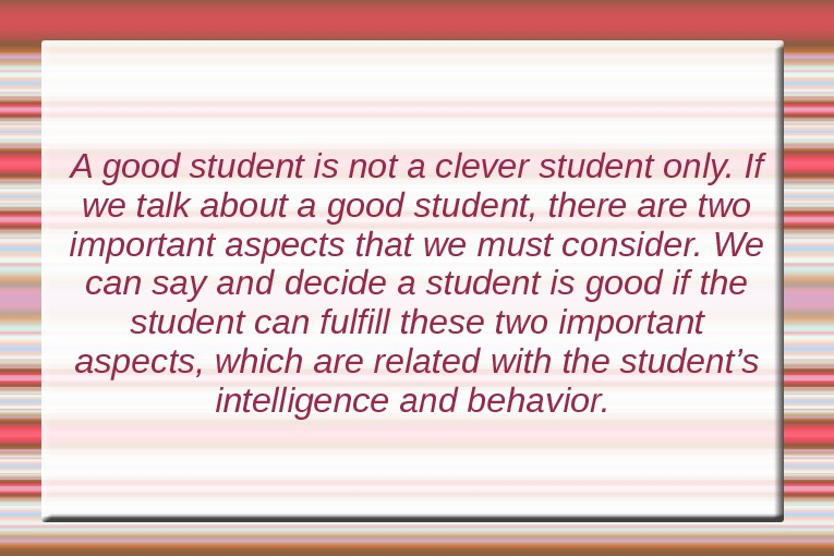 A good student is not a clever student only. If we talk about a good student,