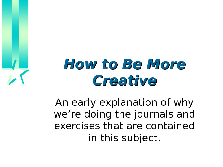 How to Be More Creative An early explanation of why we're doing the journals