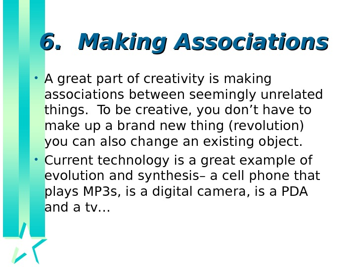 6.  Making Associations • A great part of creativity is making associations between