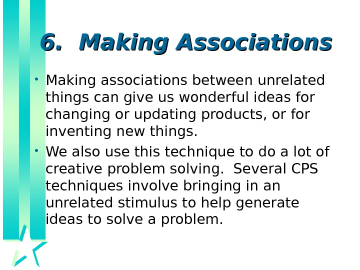 6.  Making Associations • Making associations between unrelated things can give us wonderful