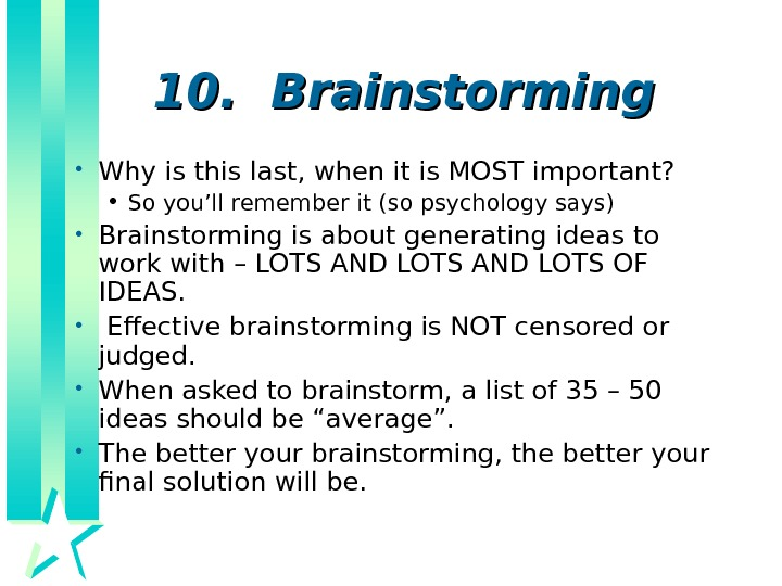 10.  Brainstorming • Why is this last, when it is MOST important?