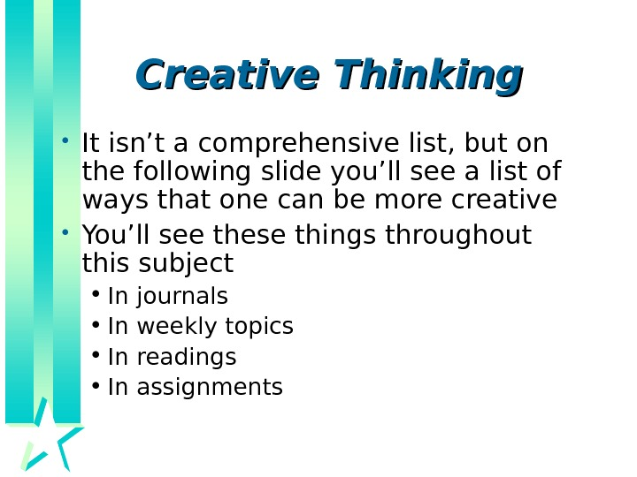 Creative Thinking • It isn't a comprehensive list, but on the following slide you'll