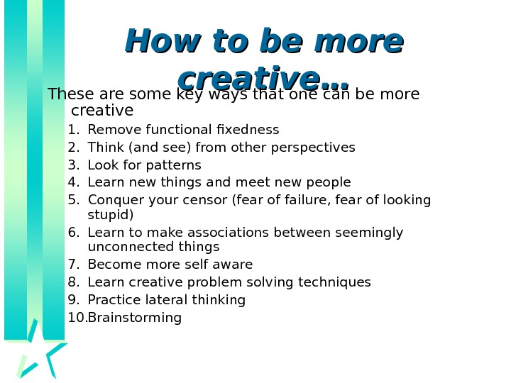 How to be more creative… These are some key ways that one can be