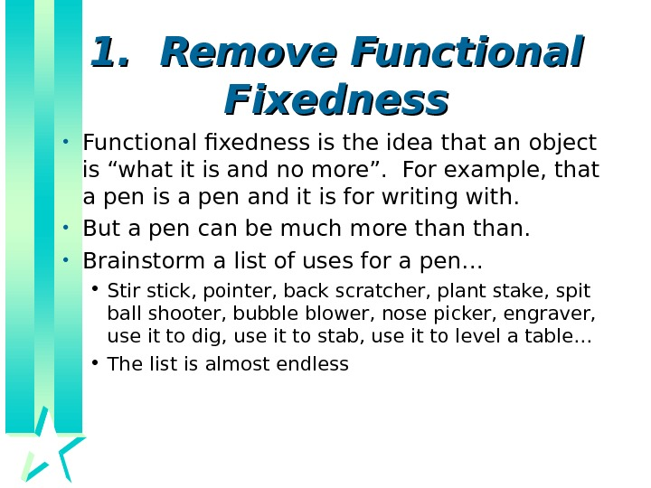 1.  Remove Functional Fixedness • Functional fixedness is the idea that an object