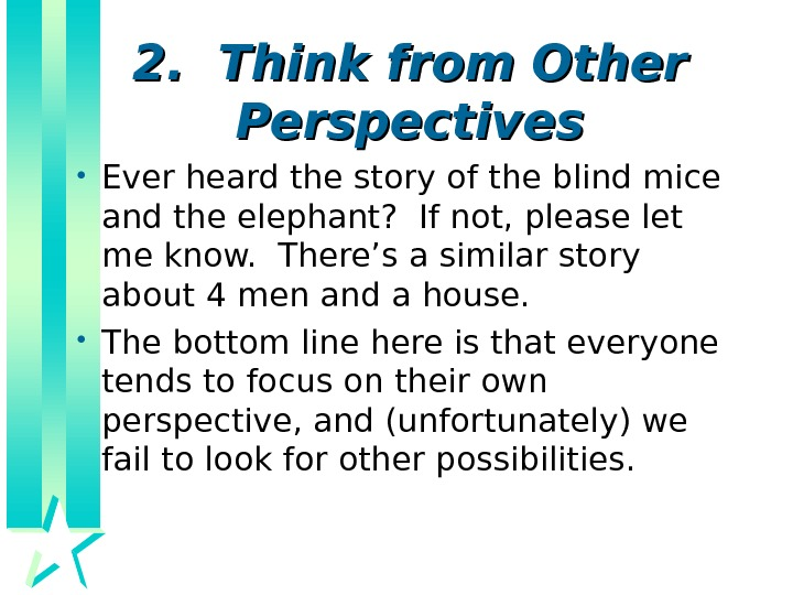 2.  Think from Other Perspectives • Ever heard the story of the blind
