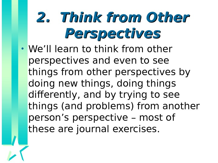 2.  Think from Other Perspectives • We'll learn to think from other perspectives