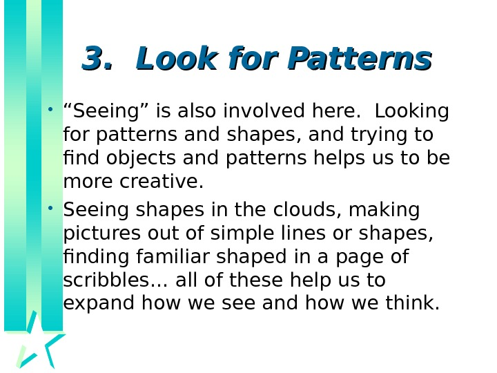 "3.  Look for Patterns • "" Seeing"" is also involved here.  Looking"