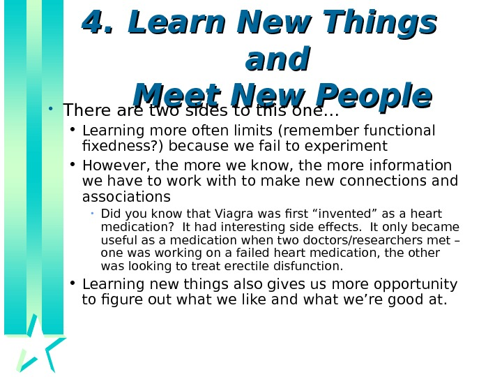 4. 4. Learn New Things and Meet New People • There are two sides