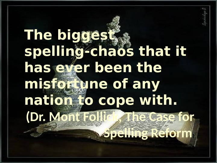 The biggest spelling-chaos that it has ever been the misfortune of any nation to cope with.