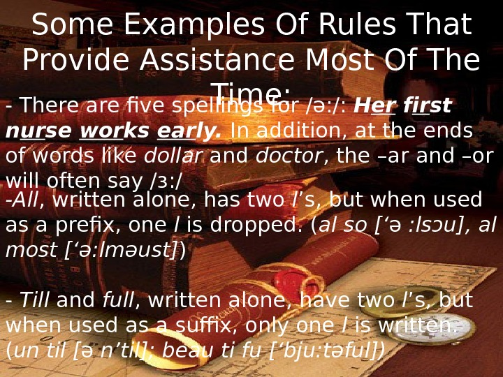Some Examples Of Rules That Provide Assistance Most Of The Time: - There are five spellings