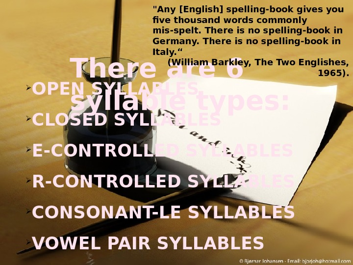 There are 6 syllable types: OPEN SYLLABLES CLOSED SYLLABLES E-CONTROLLED SYLLABLES R-CONTROLLED SYLLABLES CONSONANT-LE SYLLABLES VOWEL