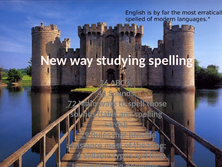 English is by far the most erratically spelled of modern languages.  New way studying spelling
