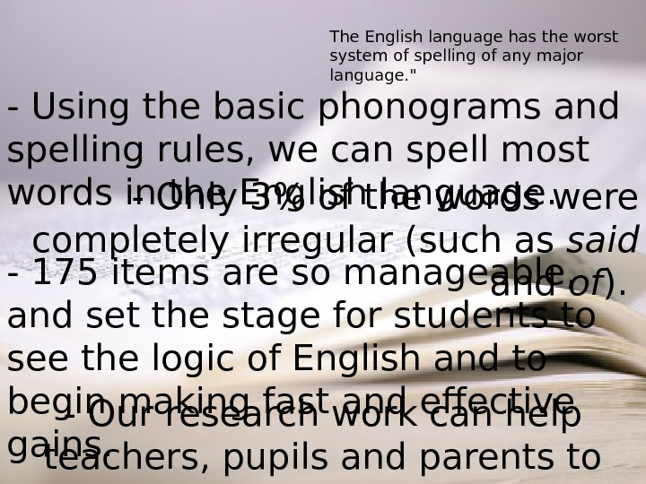 The English language has the worst system of spelling of any major language.  - Using