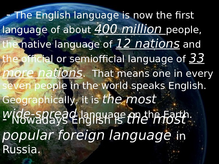 - The English language is now the first language of about 400 million people,