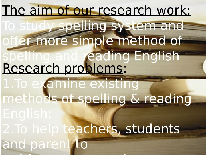 The aim of our research work: To study spelling system and offer more simple method of