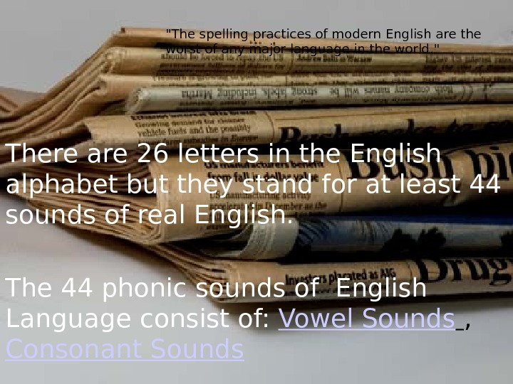There are 26 letters in the English alphabet but they stand for at least 44 sounds
