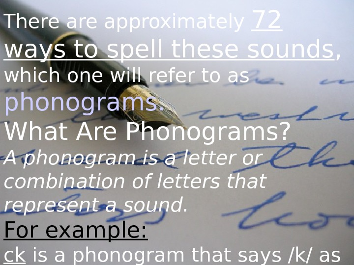 There approximately 72 ways to spell these sounds ,  which one will refer to as