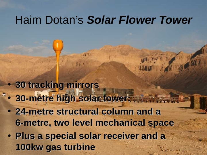 Haim Dotan's Solar Flower Tower • 30 tracking mirrors  • 30 -metre high