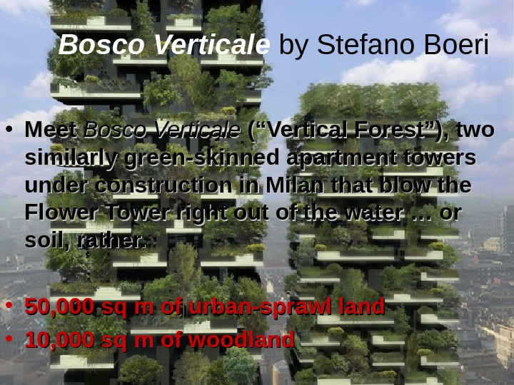 "Bosco Verticale by Stefano Boeri • Meet Bosco Verticale (""Vertical Forest""), two similarly green-skinned"
