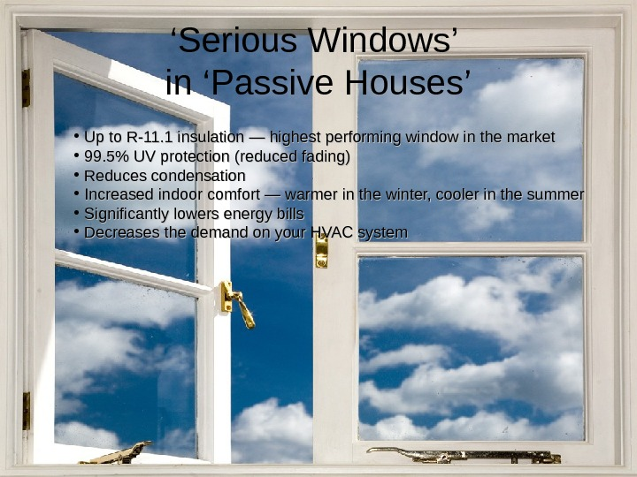' Serious Windows' in 'Passive Houses' • Up to R-11. 1 insulation — highest