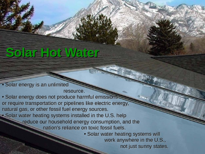 Solar Hot Water •  Solar energy is an unlimited resource.  •
