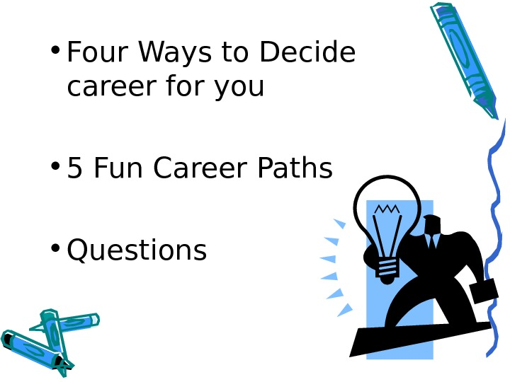 • Four Ways to Decide career for you • 5 Fun Career Paths •