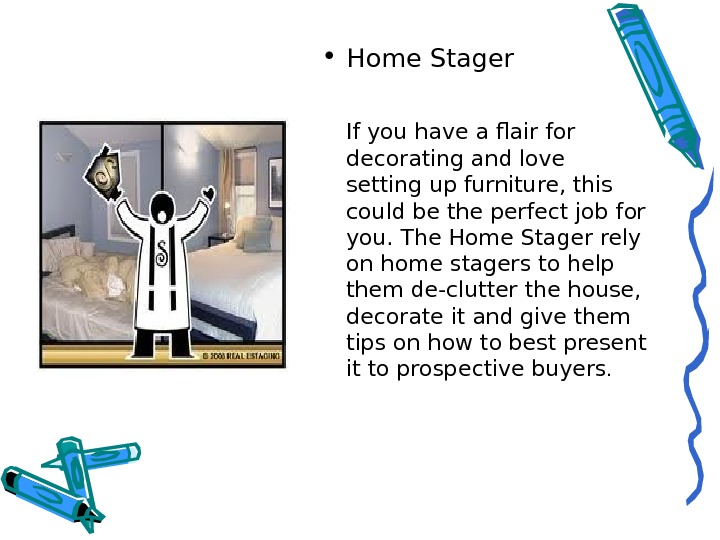 • Home Stager If you have a flair for decorating and love setting up