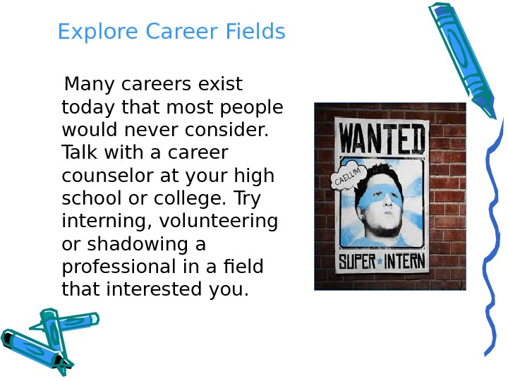 Explore Career Fields   Many careers exist today that most people would never consider.