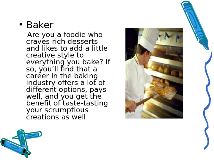 • Baker Are you a foodie who craves rich desserts and likes to add