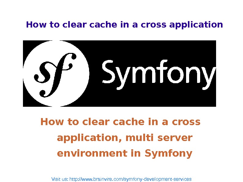 How to clear cache in a cross application, multi server environment in Symfony Visit