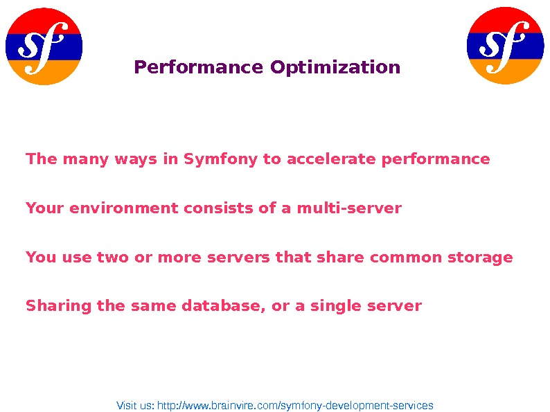 Performance Optimization The many ways in Symfony to accelerate performance Your environment consists of