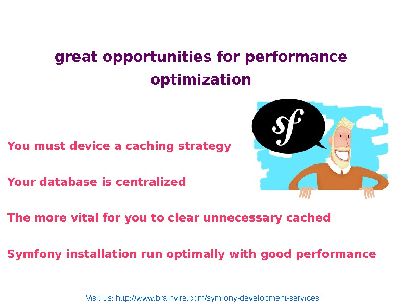 great opportunities for performance optimization You must device a caching strategy Your database is