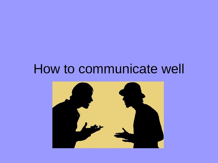 How to communicate well