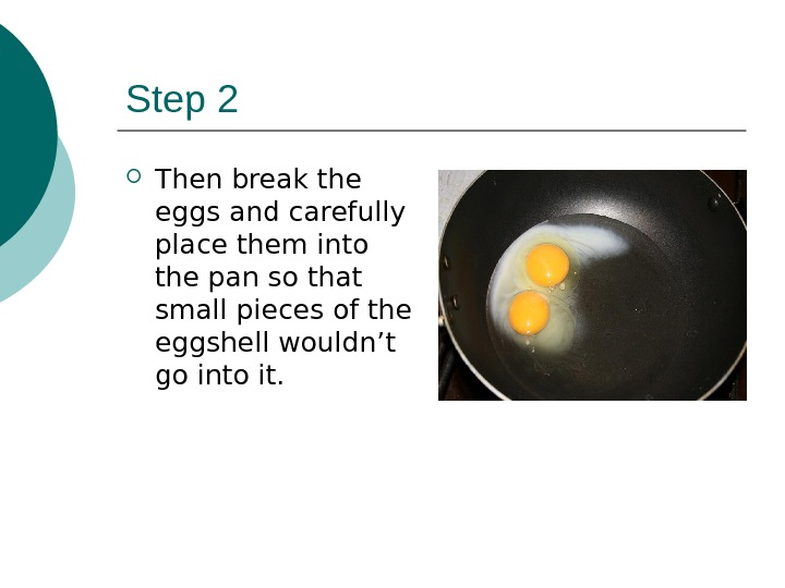 Step 2 Then break the eggs and carefully place them into the pan so that small