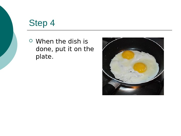Step 4 When the dish is done, put it on the plate.