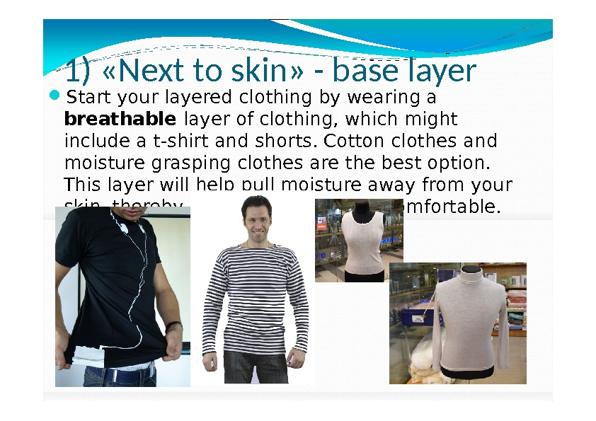 1) «Next to skin» - base layer Start your layered clothing by wearing a breathable layer