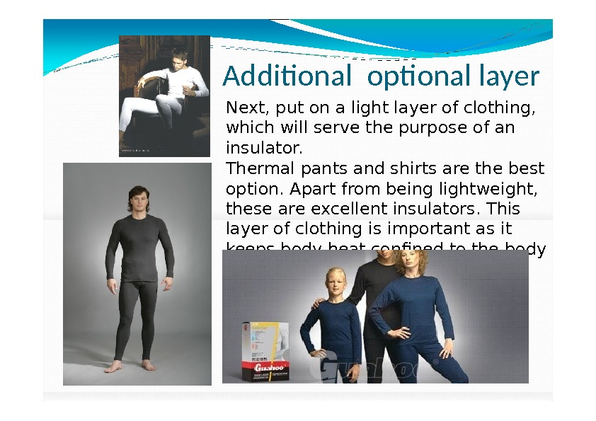 Additional optional layer Next, put on a light layer of clothing,  which will serve the