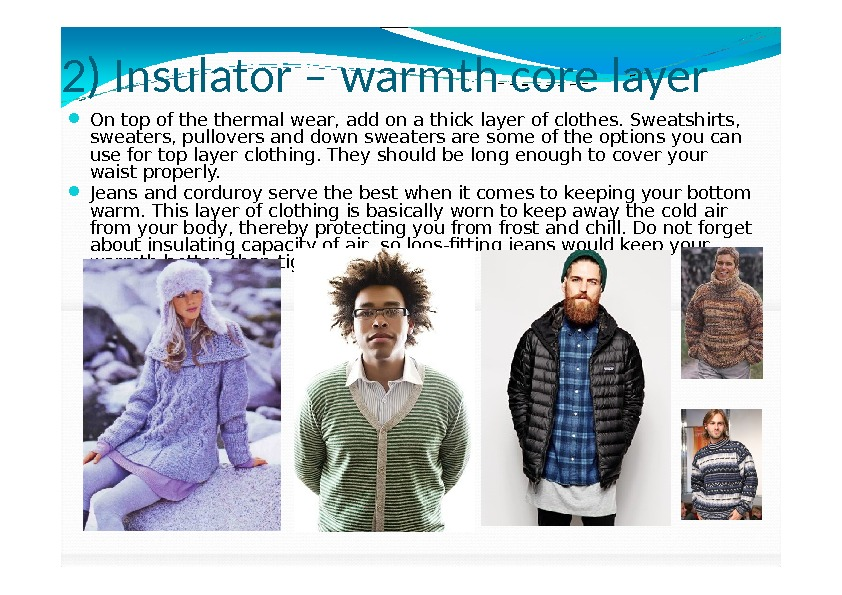2) Insulator – warmth core layer On top of thermal wear, add on a thick layer