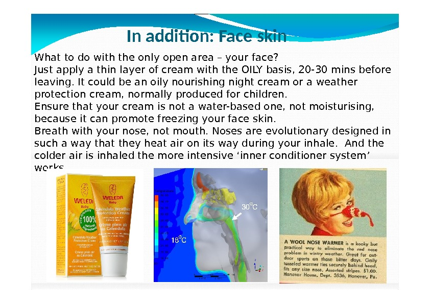 In addition: Face skin What to do with the only open area – your face? Just
