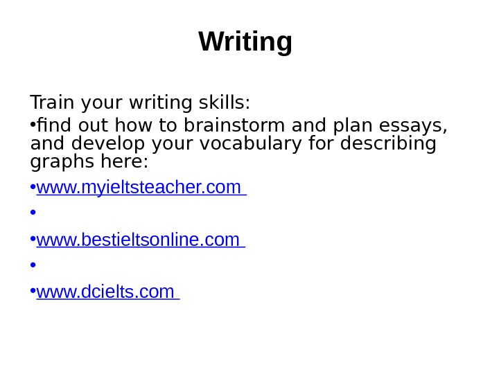 Writing Train your writing skills:  • find out how to brainstorm and plan essays,